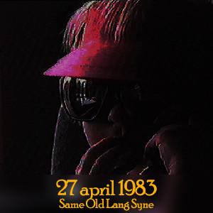27 april 1983 - Same Old Lang Syne