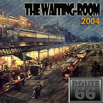Route 66 – Waiting-Room 2004